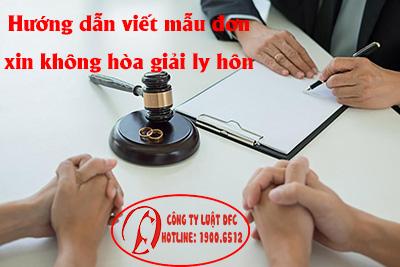 Tư vấn viết mẫu đơn xin không hòa giải ly hôn - 19006512